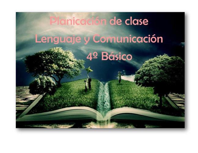 Planificación Lenguaje y Comunicación 4º Básico