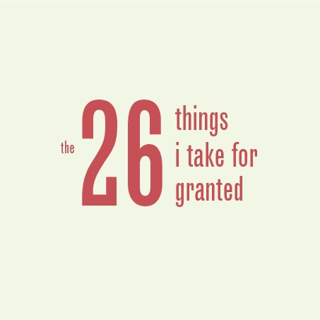 The 26 Things I take for Granted
