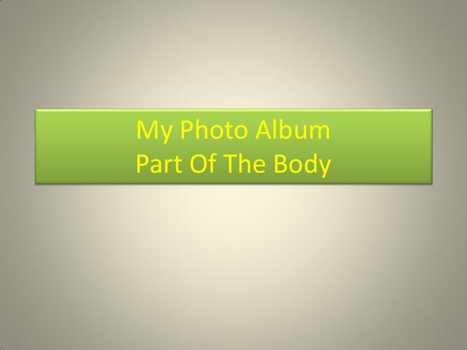 Copy of MY PHOTO ALBUM:PART OF THE BODY
