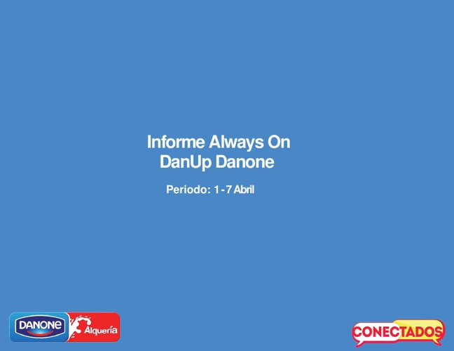 Informe Always On DanUp 1 - 7 Abril