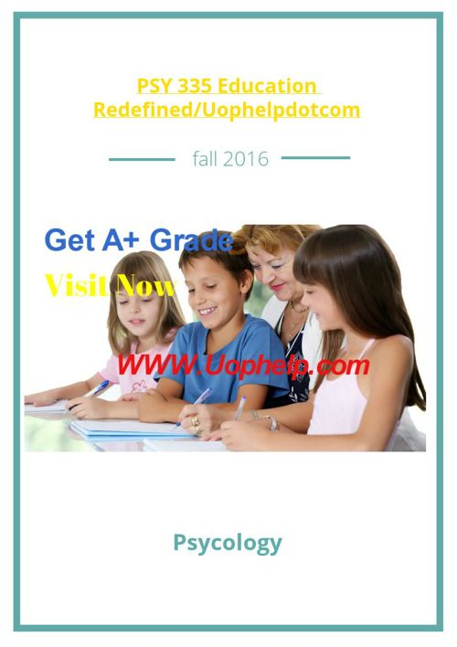 PSY 335 Education Redefined/Uophelpdotcom