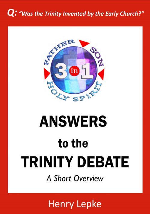 Answers to the Trinity Debate by Henry Lepke