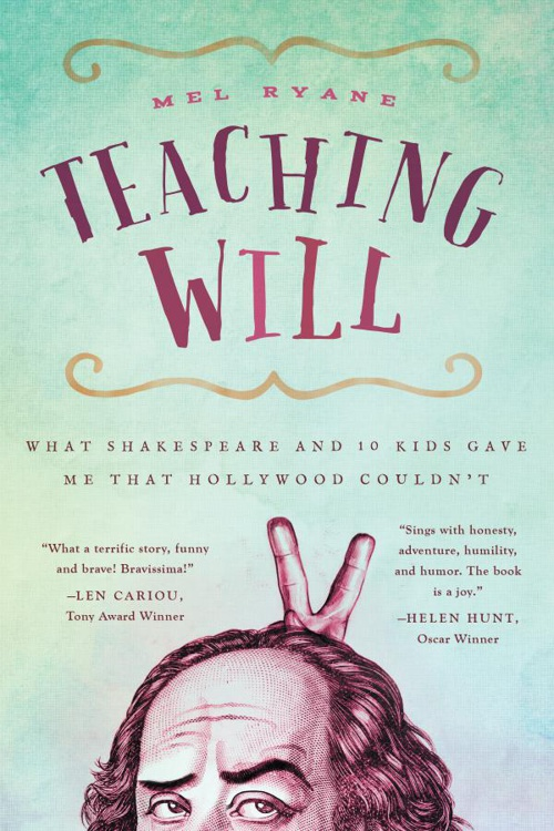 Teaching Will: What Shakespeare and 10 Kids Gave Me That Hollywo