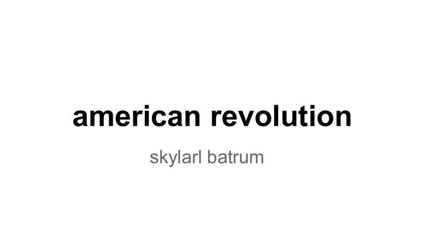 American Revolution - SkylarL Batrum