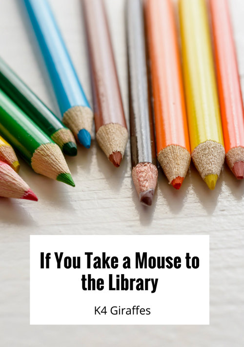 If You Take a Mouse to the Library - K4 Giraffes