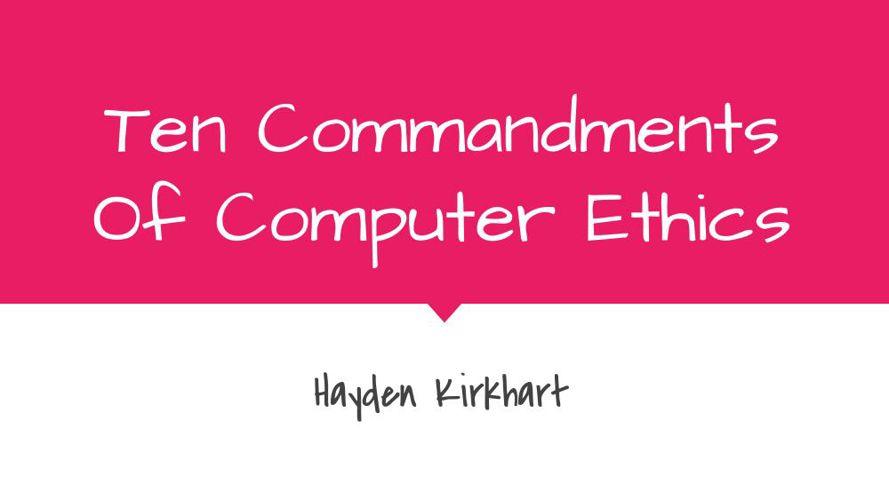 Ten Commandments Of Computer Ethics Hayden Kirkhart