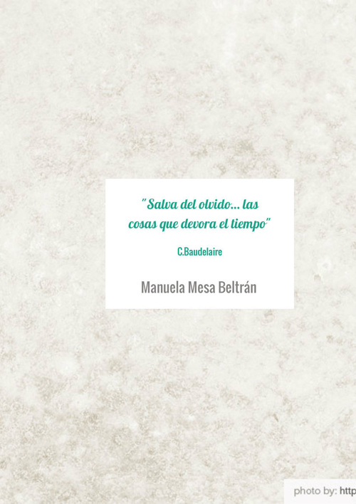 """""""Salva del olvido… las cosas que devora el tiempo"""" Charles Baude"""