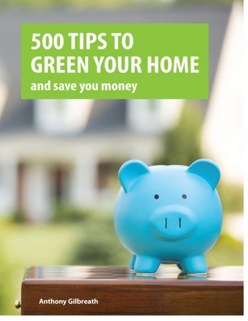 500 Tips to Green Your Home...and save you money