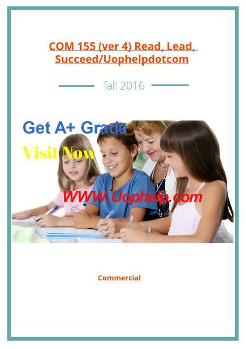 COM 155 (ver 4) Read, Lead, Succeed/Uophelpdotcom