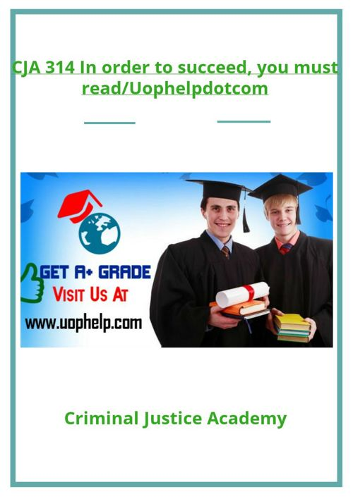 CJA 314 In order to succeed, you must read/Uophelpdotcom