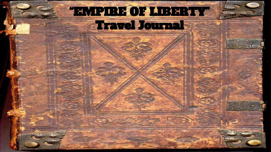 -Empire of Liberty- Travel Journal