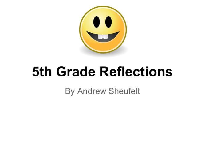 AndrewSheufelt5thGradeReflections