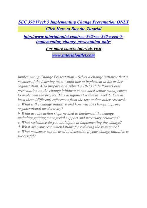 SEC 390 Week 5 Implementing Change Presentation ONLY