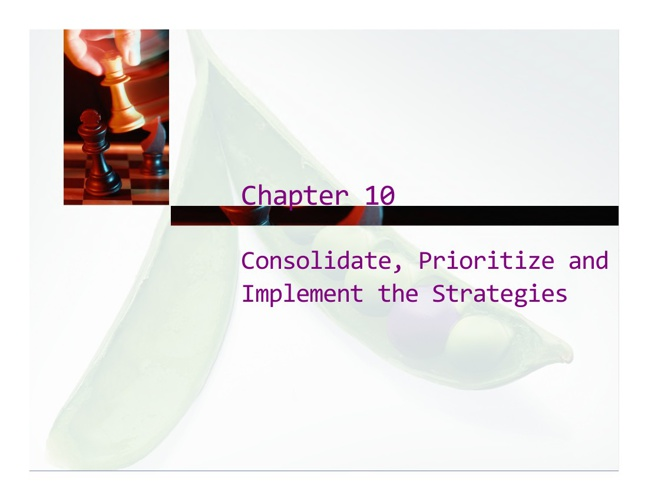 CONSOLIDATE, PRIORITIZE AND IMPLEMENT THE STRATEGIES