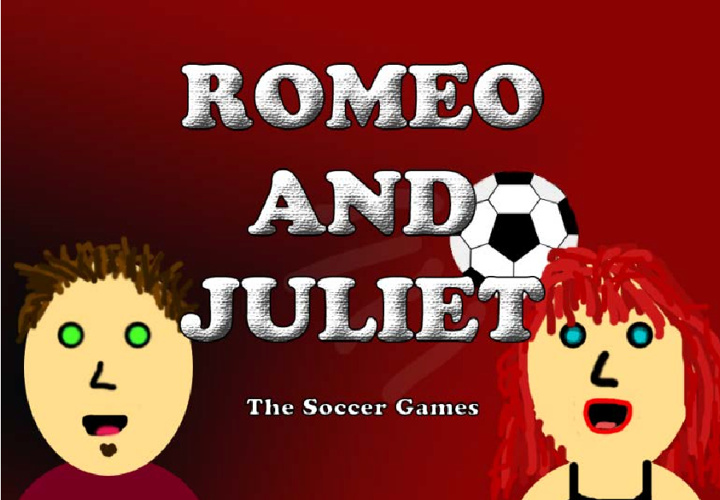 Romeo and Juliet: The Soccer Games