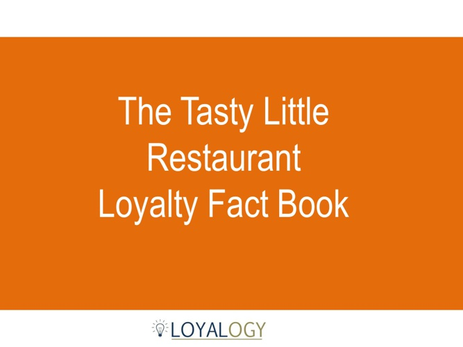 Tasty Little Restaurant Loyalty Fact Book