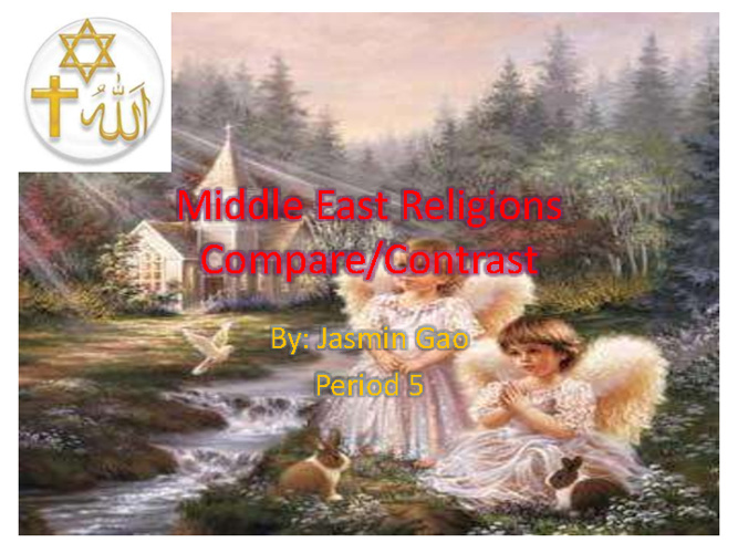 Middle East Religion Compare/Contrast-Jasmin Gao period5