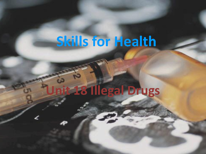 Health1 Unit 18:  Illegal Drugs