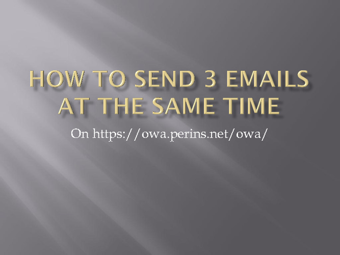 How to send 3 emails at the same time