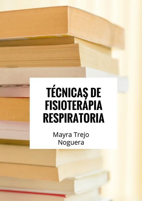 TECNICAS DE FISIOTERAPIA RESPIRATORIA