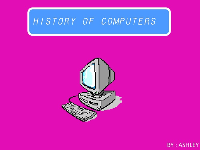HISTORY ON COMPUTERS