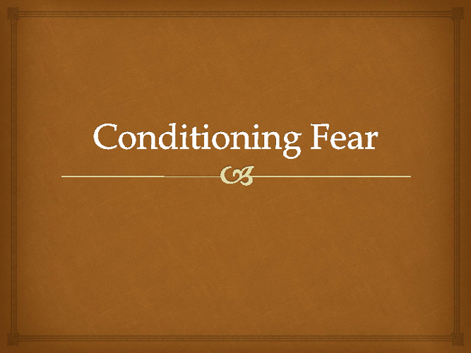 Conditioning Fear