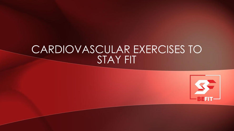 Cardiovascular exercises to stay fit