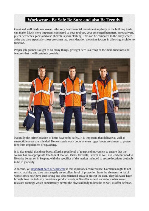 Workwear Be Safe Be Sure and also Be Trendy
