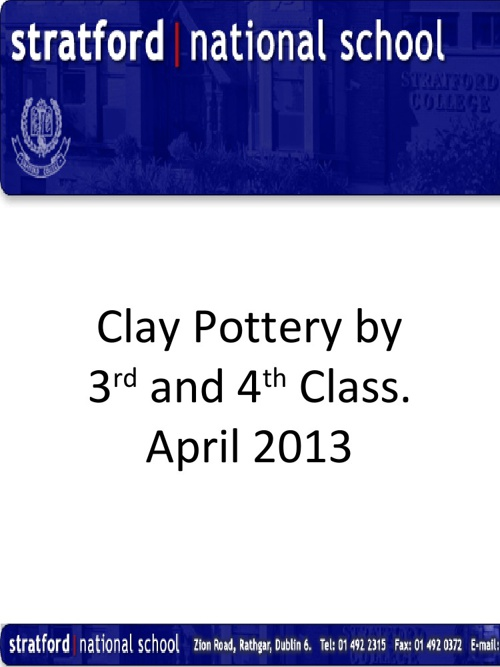 3rd and 4th Class. Clay pottery. April 2013