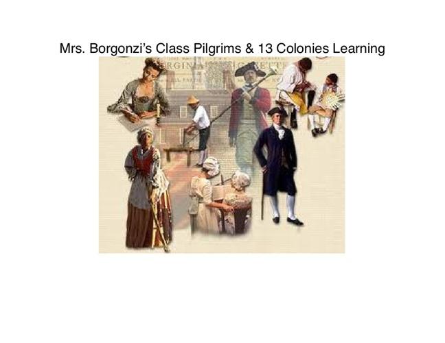 Mrs. Borgonzi's Class Pilgrims & 13 Colonies Learning