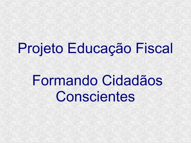 Projeto Educação Fiscal: Formando cidadãos conscientes