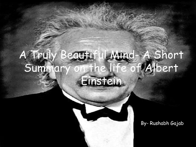 A Truly Beautiful Mind- A Short Summary on the life of Einstien