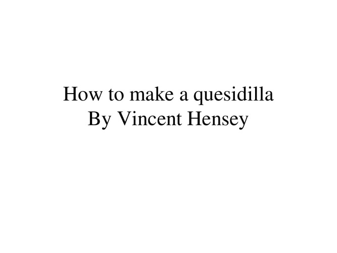 How to Make a Quesidilla