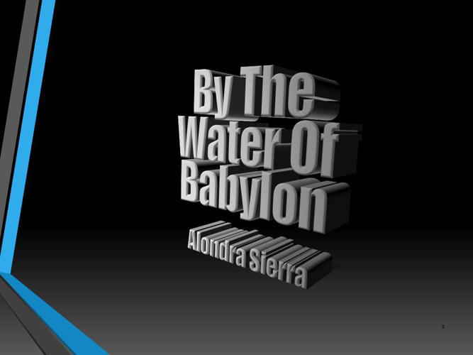 Alondra power point By the water of babylon