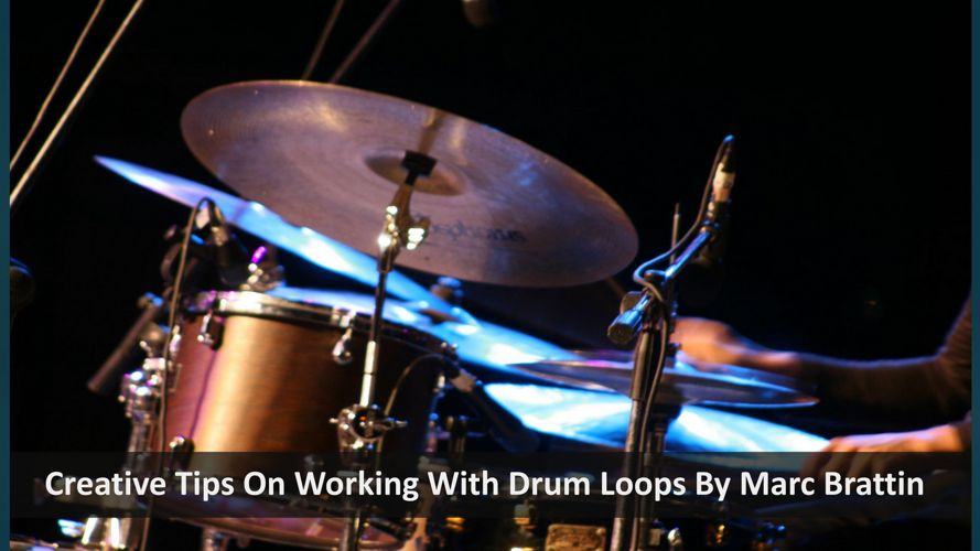 Creative Tips On Working With Drum Loops By Marc Brattin