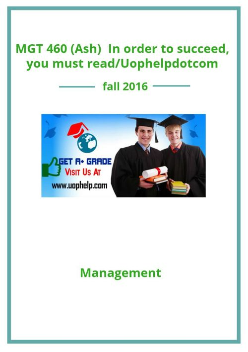MGT 460 (Ash)  In order to succeed, you must read/Uophelpdo