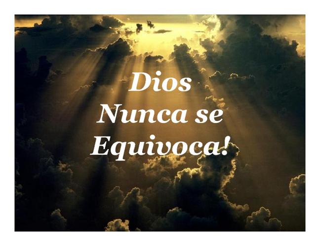 Dios nunca se equivoca...lo crees