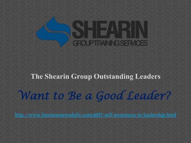 The Shearin Group Outstanding Leaders: Want to Be a Good Leader?