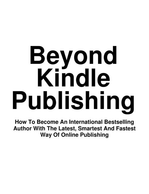 Beyond Kindle Publishing