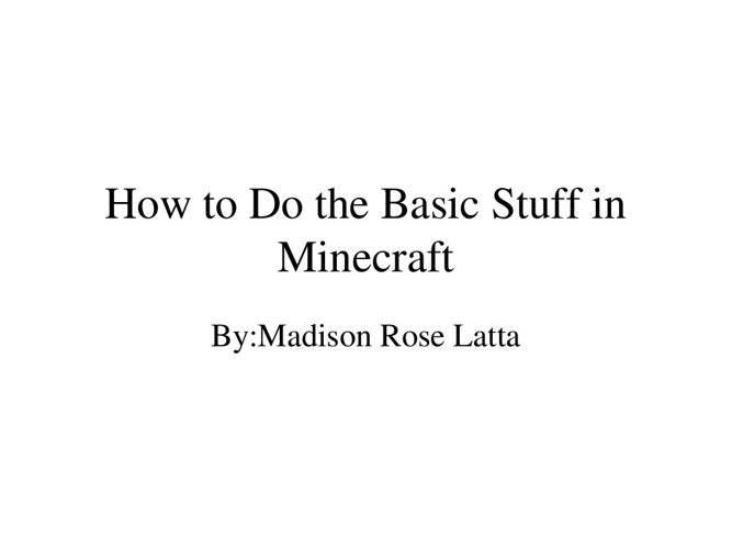 How to Do the Basic Stuff in Minecraft