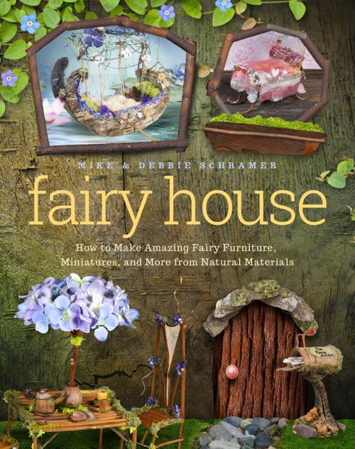 Fairy House: How to Make Amazing Fairy Furniture, Miniatures, an