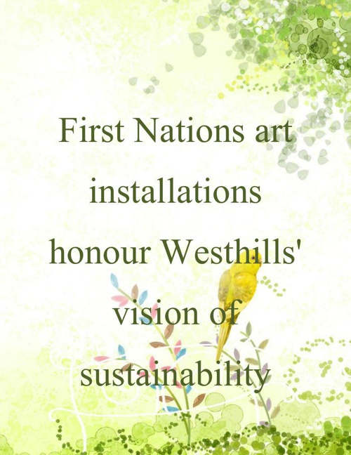 First Nations art installations honour Westhills' vision of sust