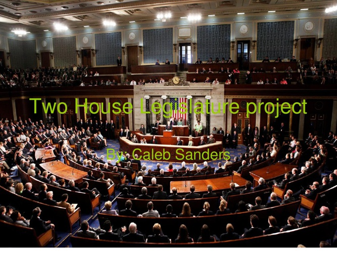 two houseTwo House Legislature project.ppt