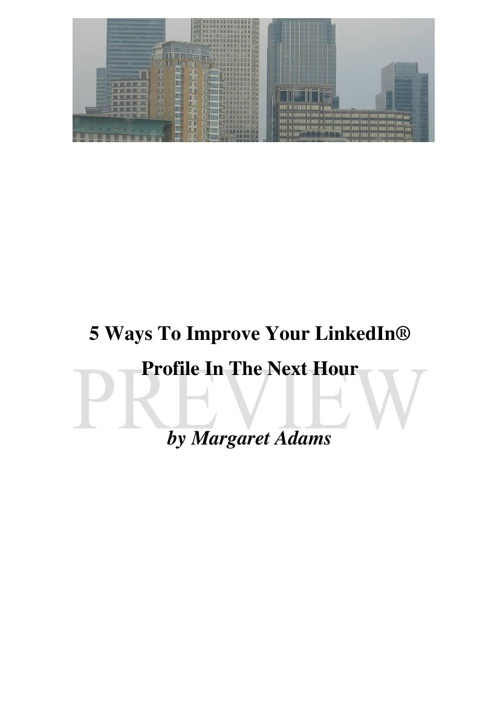 5 Ways To Improve Your LinkedIn® Profile By Margaret Adams
