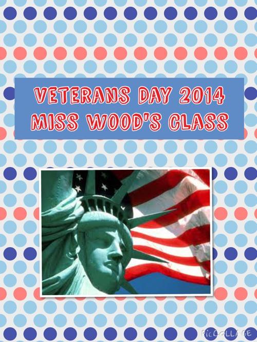 Miss Wood's Class Part 2-Veteran's Day 2014