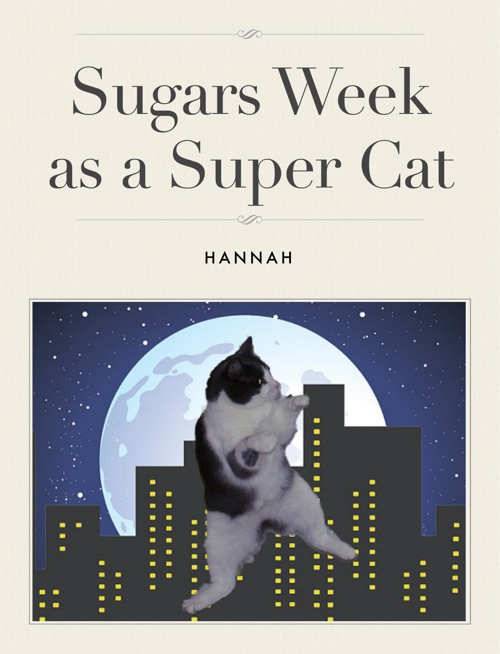 Sugars week as a super cat