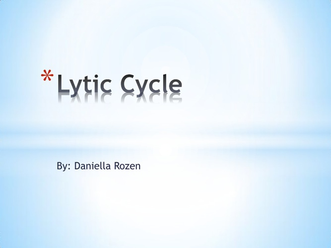 Lytic Cycle By: Daniella Rozen