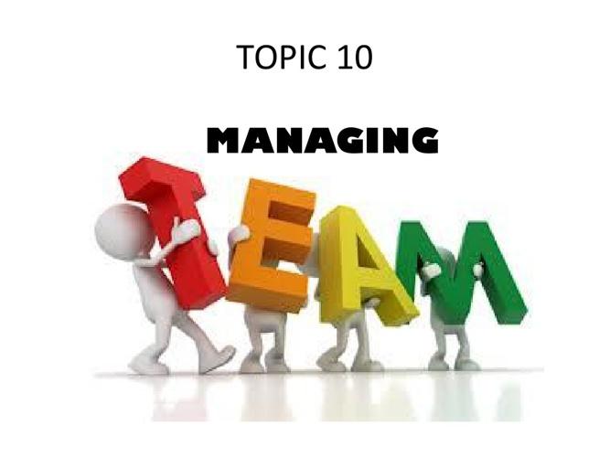 TOPIC 10 TEAM MANAGING