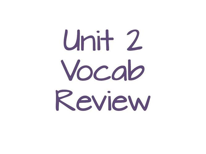 Unit 2 Vocab Review