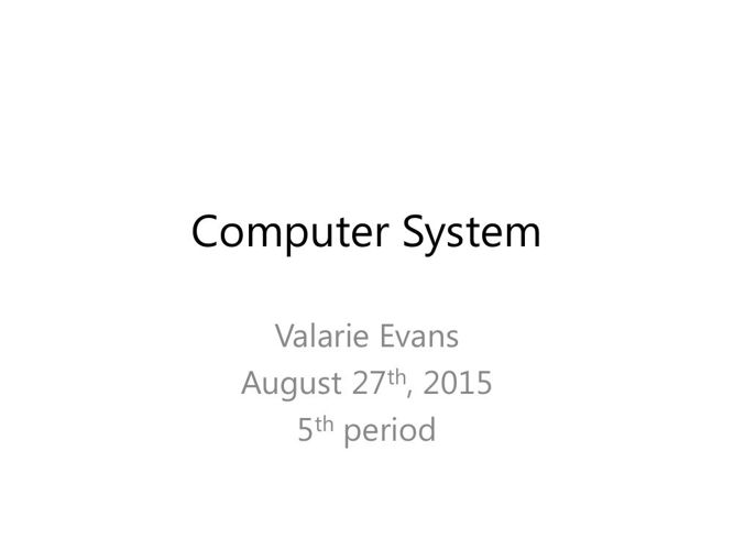 Computer System_Valarie Evans